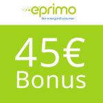 Endet heute! 🍃 Grünstrom bei eprimo + 45€ Bonus (keine Mindestlaufzeit!)