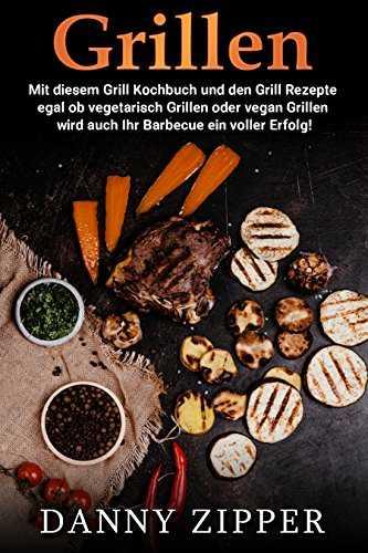 rezepte kindle ebook gratis grillen mit diesem grill kochbuch und den grill rezepte egal ob vegetarisch grillen oder vegan grillen wird auch ihr barbecue ein voller erfolg